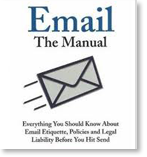 Email, The Manual: Everything You Should Know About Email Etiquette, Policies and Legal Liability Before You Hit Send